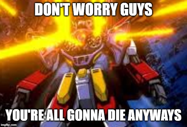 DON'T WORRY GUYS YOU'RE ALL GONNA DIE ANYWAYS | image tagged in heavyarms,gundam | made w/ Imgflip meme maker