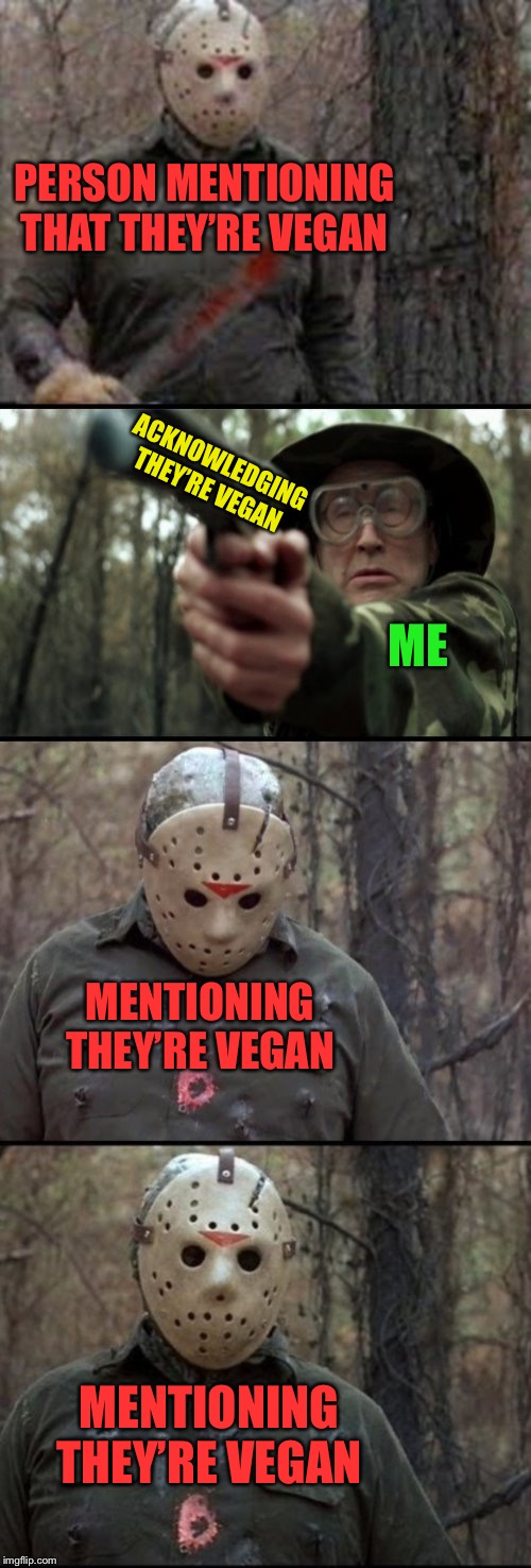This always happens when I meat a vegan | PERSON MENTIONING THAT THEY'RE VEGAN ACKNOWLEDGING THEY'RE VEGAN ME MENTIONING THEY'RE VEGAN MENTIONING THEY'RE VEGAN | image tagged in x vs y,vegans,you guys always act like you're better than me,steak dinner,silence of the lambs,where's the beef | made w/ Imgflip meme maker