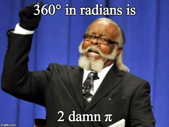 Too Damn High Meme | 360° in radians is 2 damn π | image tagged in memes,too damn high | made w/ Imgflip meme maker