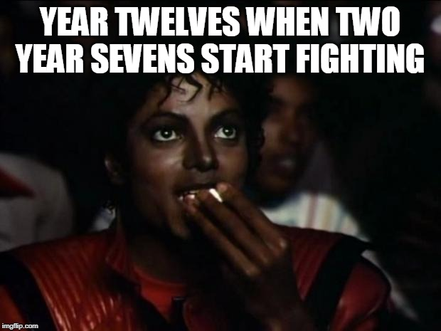 Michael Jackson Popcorn Meme | YEAR TWELVES WHEN TWO YEAR SEVENS START FIGHTING | image tagged in memes,michael jackson popcorn | made w/ Imgflip meme maker