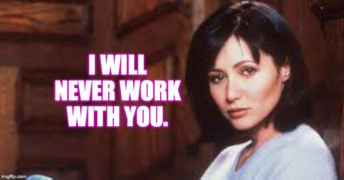 I WILL NEVER WORK WITH YOU. | made w/ Imgflip meme maker
