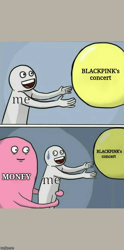 Running Away Balloon | BLACKPINK's concert BLACKPINK's concert MONEY me me | image tagged in memes,running away balloon,blackpink | made w/ Imgflip meme maker