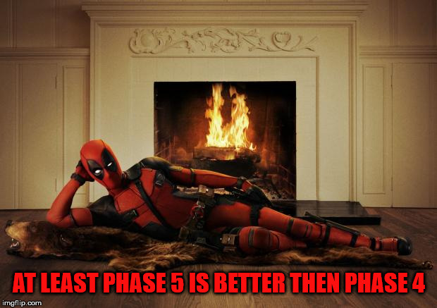 Deadpool movie | AT LEAST PHASE 5 IS BETTER THEN PHASE 4 | image tagged in deadpool movie | made w/ Imgflip meme maker
