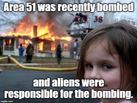 Disaster Girl | Area 51 was recently bombed and aliens were responsible for the bombing. | image tagged in memes,disaster girl | made w/ Imgflip meme maker