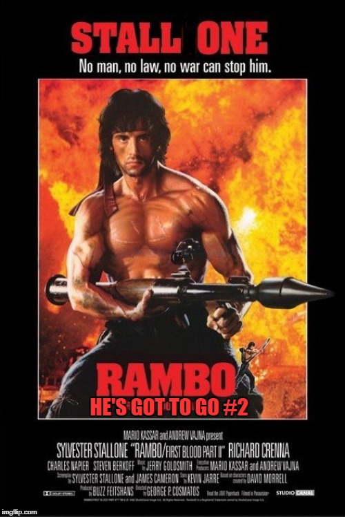Rambo #2 | HE'S GOT TO GO #2 | image tagged in rambo,no2 | made w/ Imgflip meme maker