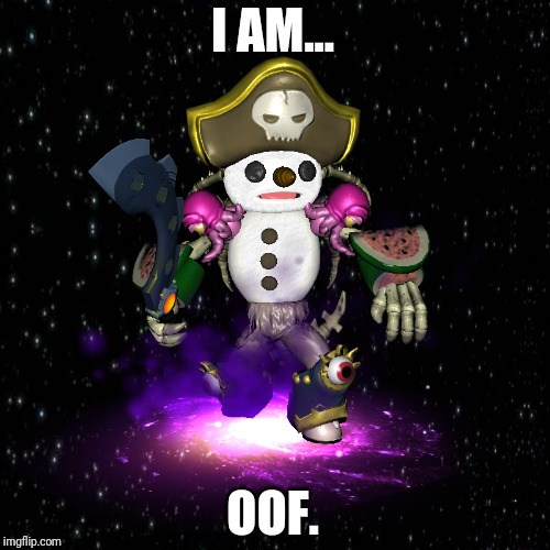 I AM... OOF. | image tagged in i am oof | made w/ Imgflip meme maker
