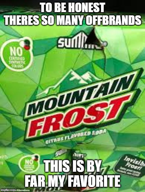 Offbrands. |  TO BE HONEST THERES SO MANY OFFBRANDS; THIS IS BY FAR MY FAVORITE | image tagged in mountain dew,ripoff | made w/ Imgflip meme maker