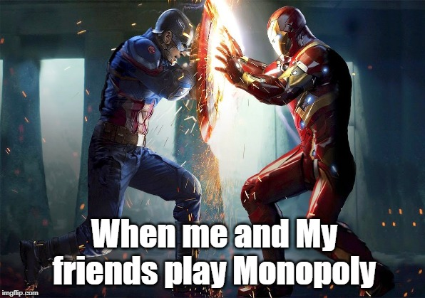 When me and My friends play Monopoly | image tagged in monopoly,captain america,iron man,friends | made w/ Imgflip meme maker