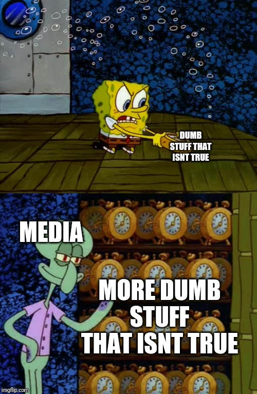 DUMB STUFF THAT ISNT TRUE MORE DUMB STUFF THAT ISNT TRUE MEDIA | image tagged in spongebob vs squidward alarm clocks | made w/ Imgflip meme maker