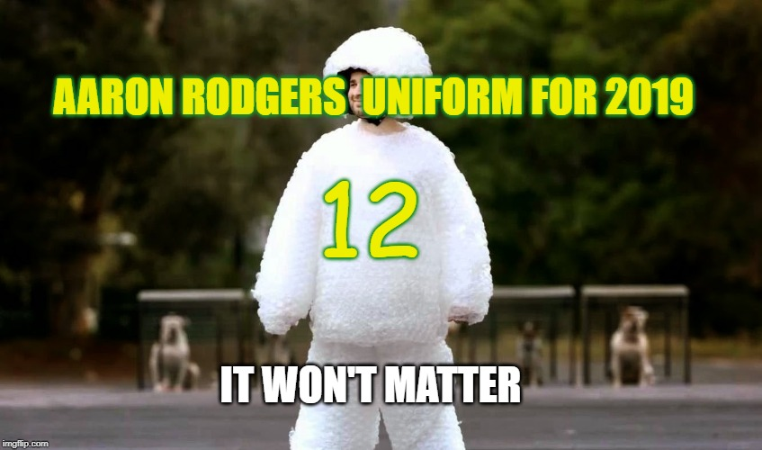 Aaron Rodgers | AARON RODGERS  UNIFORM FOR 2019 IT WON'T MATTER 12 | image tagged in aaron rodgers,packers,green bay,green bay packers | made w/ Imgflip meme maker