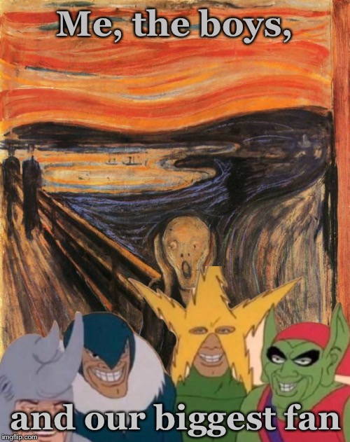 Do you recognize our superfan, TimidDeer? | Me, the boys, and our biggest fan | image tagged in memes,edvard munch,me and the boys,the scream,timiddeer | made w/ Imgflip meme maker