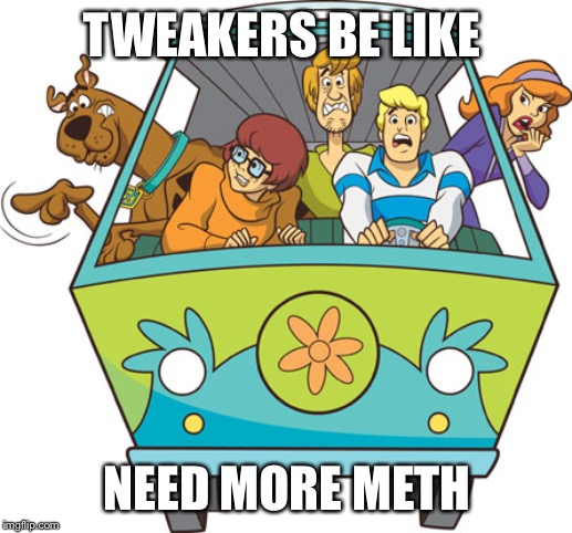 Scooby Doo | TWEAKERS BE LIKE NEED MORE METH | image tagged in memes,scooby doo | made w/ Imgflip meme maker