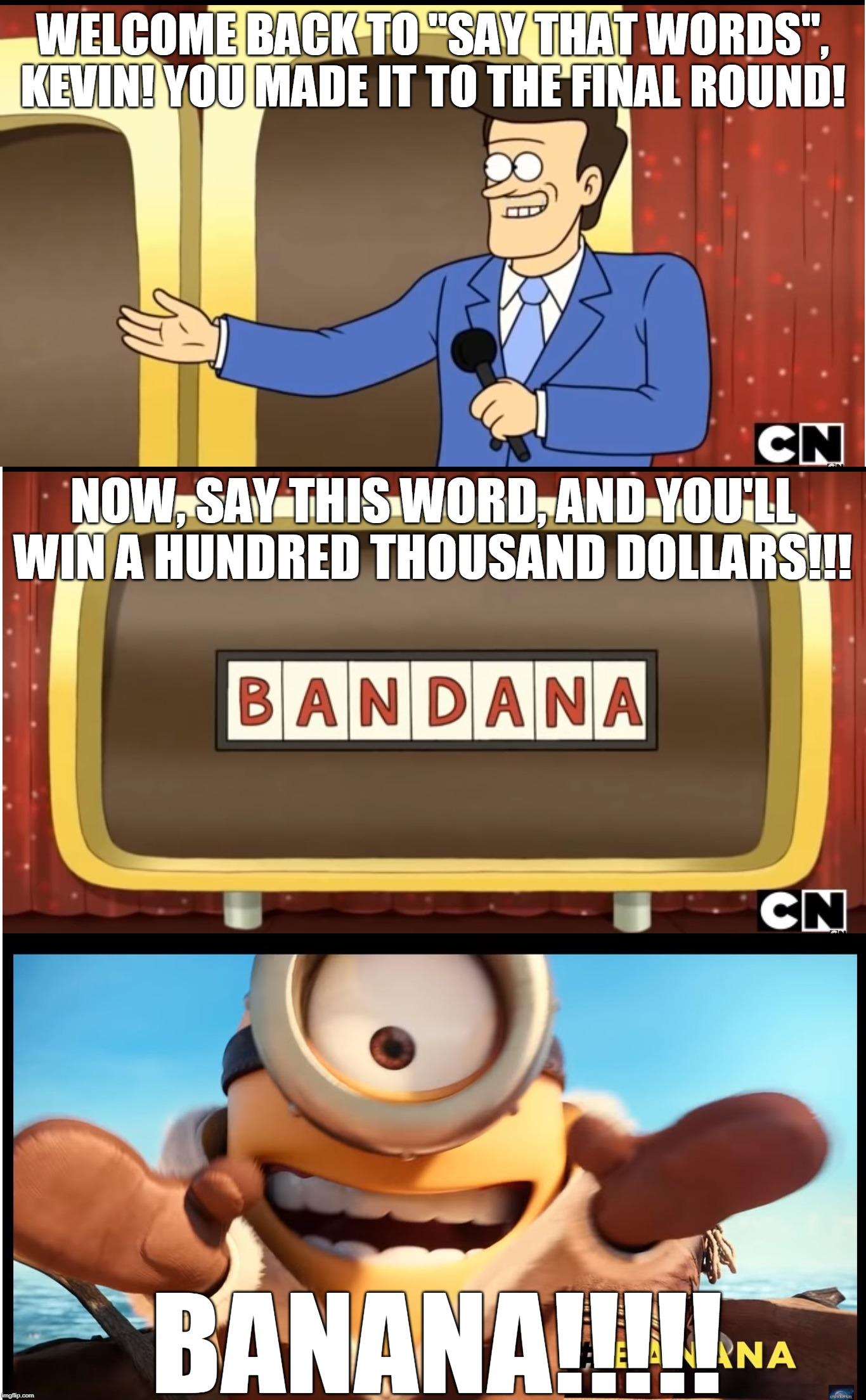 "Kevin Entered Say That Words! | WELCOME BACK TO ""SAY THAT WORDS"", KEVIN! YOU MADE IT TO THE FINAL ROUND! BANANA!!!!! NOW, SAY THIS WORD, AND YOU'LL WIN A HUNDRED THOUSAND D 