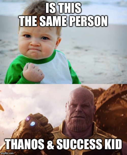 IS THIS THE SAME PERSON THANOS & SUCCESS KID | image tagged in memes,success kid original | made w/ Imgflip meme maker
