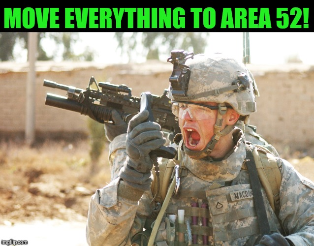 US Army Soldier yelling radio iraq war | MOVE EVERYTHING TO AREA 52! | image tagged in us army soldier yelling radio iraq war | made w/ Imgflip meme maker