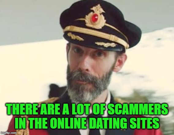 Captain Obvious | THERE ARE A LOT OF SCAMMERS IN THE ONLINE DATING SITES | image tagged in captain obvious | made w/ Imgflip meme maker