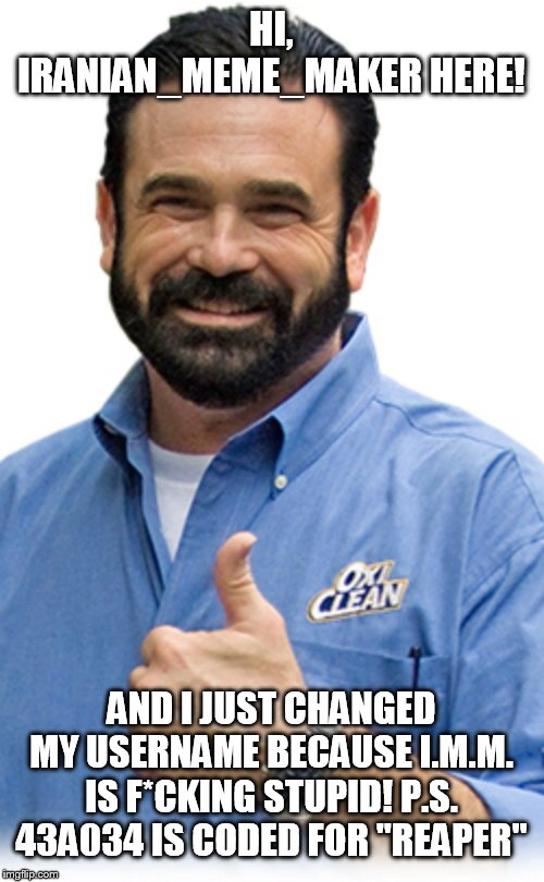 "Billy mays | HI, IRANIAN_MEME_MAKER HERE! AND I JUST CHANGED MY USERNAME BECAUSE I.M.M. IS F*CKING STUPID! P.S. 43A034 IS CODED FOR ""REAPER"" 