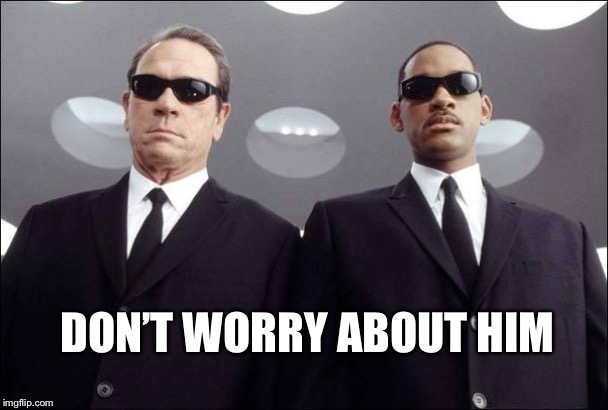 Men in Black Jones Smith | DON'T WORRY ABOUT HIM | image tagged in men in black jones smith | made w/ Imgflip meme maker