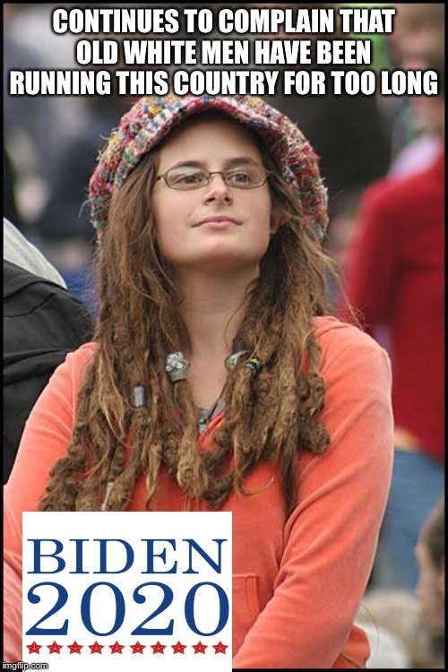 College Liberal | CONTINUES TO COMPLAIN THAT OLD WHITE MEN HAVE BEEN RUNNING THIS COUNTRY FOR TOO LONG | image tagged in memes,college liberal,biden,bernie sanders | made w/ Imgflip meme maker