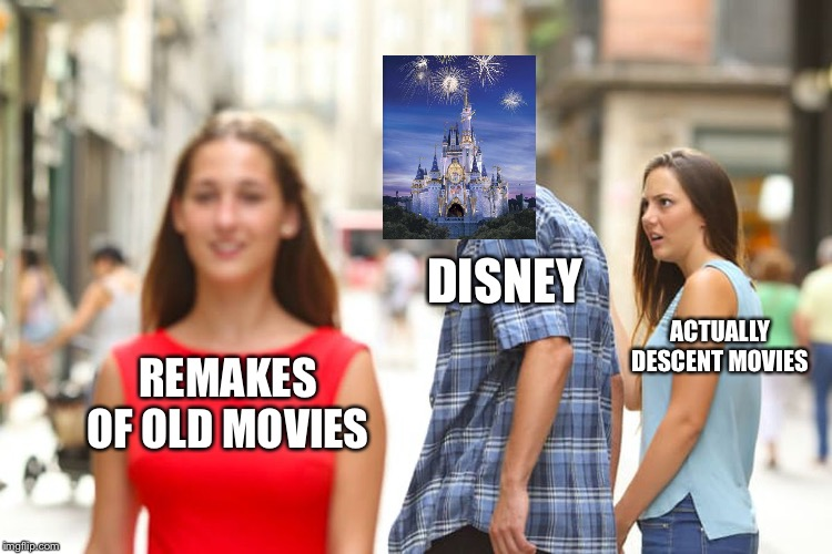 Distracted Boyfriend Meme | REMAKES OF OLD MOVIES DISNEY ACTUALLY DESCENT MOVIES | image tagged in memes,distracted boyfriend | made w/ Imgflip meme maker