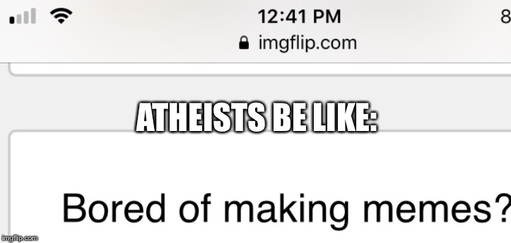 ATHEISTS BE LIKE: | image tagged in tags | made w/ Imgflip meme maker