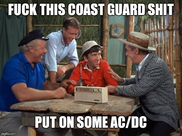 Let there be rock | F**K THIS COAST GUARD SHIT PUT ON SOME AC/DC | image tagged in memes,acdc,gilligan's island,funny,nsfw | made w/ Imgflip meme maker