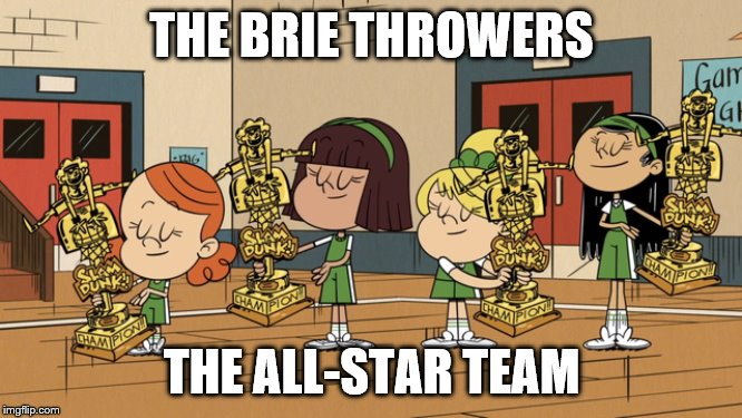 The Brie Throwers |  THE BRIE THROWERS; THE ALL-STAR TEAM | image tagged in basketball,all star,trophy | made w/ Imgflip meme maker