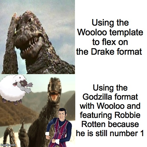 Here we go again | Using the Wooloo template to flex on the Drake format Using the Godzilla format with Wooloo and featuring Robbie Rotten because he is still  | image tagged in godzilla,robbie rotten | made w/ Imgflip meme maker