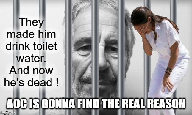 AOC Investigations Inc. | AOC IS GONNA FIND THE REAL REASON | image tagged in jeffrey epstein,aoc | made w/ Imgflip meme maker