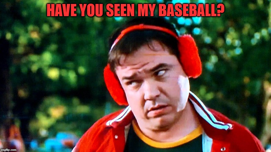 HAVE YOU SEEN MY BASEBALL? | made w/ Imgflip meme maker