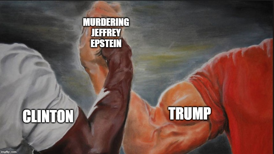 Black White Arms | CLINTON TRUMP MURDERING JEFFREY EPSTEIN | image tagged in black white arms,AdviceAnimals | made w/ Imgflip meme maker
