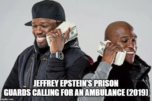 JEFFREY EPSTEIN'S PRISON GUARDS CALLING FOR AN AMBULANCE (2019) | made w/ Imgflip meme maker