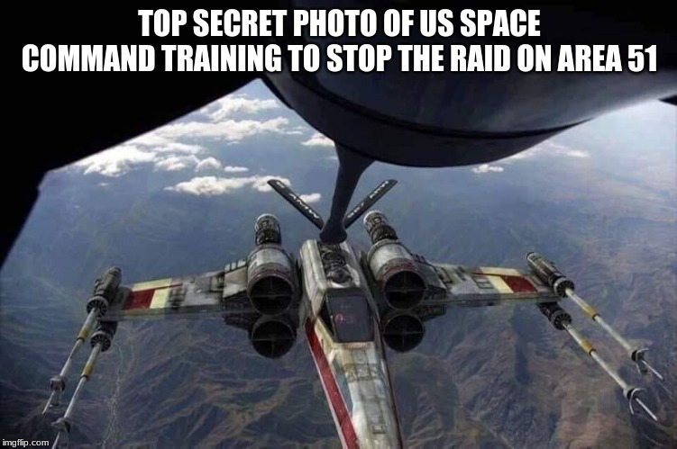For your own safety avoid area 51 | TOP SECRET PHOTO OF US SPACE COMMAND TRAINING TO STOP THE RAID ON AREA 51 | image tagged in area 51,leave the aliens alone,us space command,watch out for red leader,my the force be with you,take a selfie with yoda | made w/ Imgflip meme maker