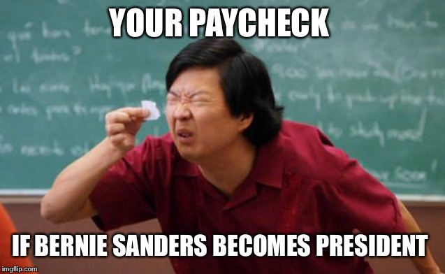 chinese guy | YOUR PAYCHECK IF BERNIE SANDERS BECOMES PRESIDENT | image tagged in chinese guy | made w/ Imgflip meme maker
