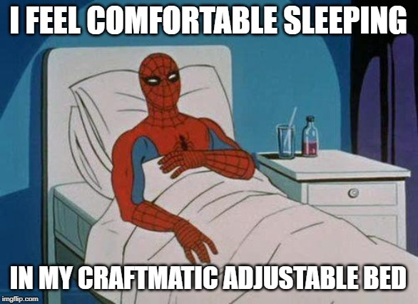 Spiderman Hospital |  I FEEL COMFORTABLE SLEEPING; IN MY CRAFTMATIC ADJUSTABLE BED | image tagged in memes,spiderman hospital,spiderman,commercial | made w/ Imgflip meme maker