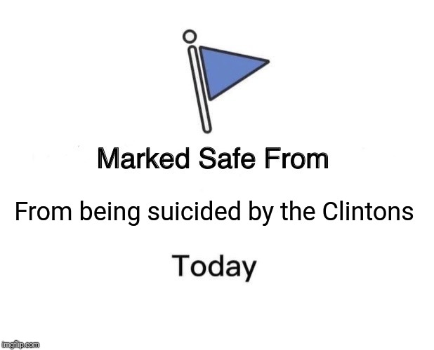 Marked Safe From Meme | From being suicided by the Clintons | image tagged in memes,marked safe from | made w/ Imgflip meme maker