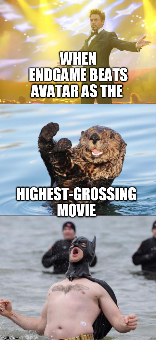 We did it guys |  WHEN ENDGAME BEATS AVATAR AS THE; HIGHEST-GROSSING MOVIE | image tagged in tony stark success,otter celebration,batman celebrates,avengers endgame | made w/ Imgflip meme maker