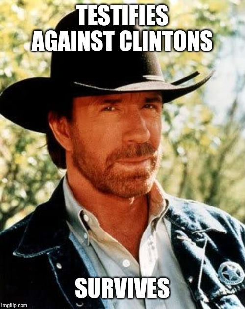 Chuck Norris |  TESTIFIES AGAINST CLINTONS; SURVIVES | image tagged in memes,chuck norris | made w/ Imgflip meme maker