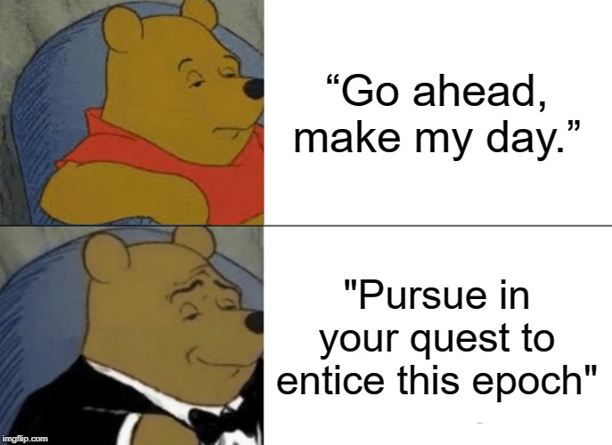 "Sudden Impact's New Quote | ""Go ahead, make my day."" ""Pursue in your quest to entice this epoch"" 
