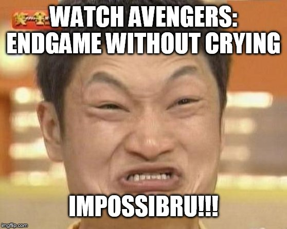 Can't Not Cry! | WATCH AVENGERS: ENDGAME WITHOUT CRYING IMPOSSIBRU!!! | image tagged in memes,impossibru guy original,avengers endgame,crying,impossible,avengers | made w/ Imgflip meme maker