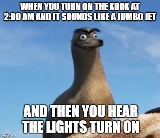 WHEN YOU TURN ON THE XBOX AT 2:00 AM AND IT SOUNDS LIKE A JUMBO JET; AND THEN YOU HEAR THE LIGHTS TURN ON | image tagged in xbox,trouble,big trouble,loud | made w/ Imgflip meme maker