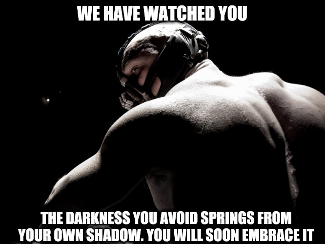 Every Food I Should NOT Eat on My Diet: | WE HAVE WATCHED YOU THE DARKNESS YOU AVOID SPRINGS FROM YOUR OWN SHADOW. YOU WILL SOON EMBRACE IT | image tagged in bain dark knight rises,diet humor,dieting,junk food,weight loss,dark humor | made w/ Imgflip meme maker