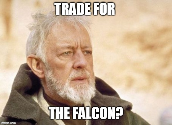 Obi Wan Kenobi Meme | TRADE FOR THE FALCON? | image tagged in memes,obi wan kenobi | made w/ Imgflip meme maker