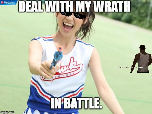 Yuko With Gun | DEAL WITH MY WRATH IN BATTLE. | image tagged in memes,yuko with gun | made w/ Imgflip meme maker