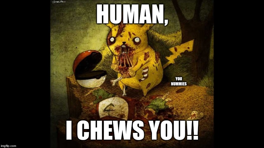 HUMAN, YOU NUMMIES; I CHEWS YOU!! | image tagged in no i chews you | made w/ Imgflip meme maker