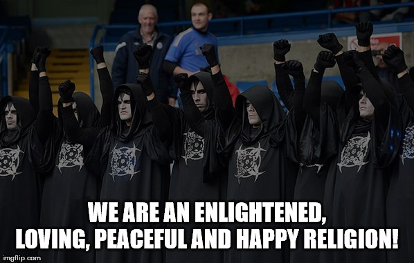 Pure insanity. | WE ARE AN ENLIGHTENED, LOVING, PEACEFUL AND HAPPY RELIGION! | image tagged in satanists,liars,haters,unenlightened,warlike,crazy | made w/ Imgflip meme maker