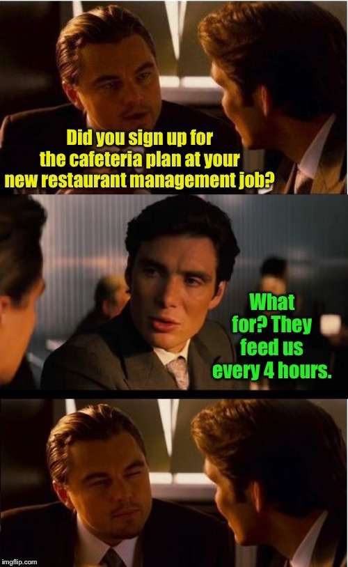 Cross-Talk | image tagged in cafeteria plan,tax benefit,free food,restaurant,fringe benefit,confusion | made w/ Imgflip meme maker