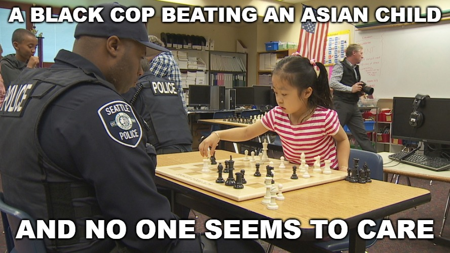 Our sick society where cops are free to do as they please with no consequence. | A BLACK COP BEATING AN ASIAN CHILD AND NO ONE SEEMS TO CARE | image tagged in memes,cops,race,police brutality,won't someone think of the children | made w/ Imgflip meme maker