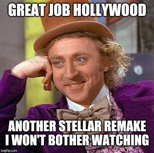 When you hear the hype for another live action remake.... | GREAT JOB HOLLYWOOD ANOTHER STELLAR REMAKE I WON'T BOTHER WATCHING | image tagged in memes,creepy condescending wonka,remake,movies | made w/ Imgflip meme maker