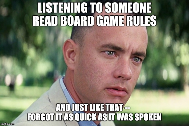 And Just Like That | LISTENING TO SOMEONE READ BOARD GAME RULES AND JUST LIKE THAT --   FORGOT IT AS QUICK AS IT WAS SPOKEN | image tagged in memes,and just like that,game night,forrest gump,tom hanks,board games | made w/ Imgflip meme maker